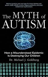 The Myth of Autism: How a Misunderstood Epidemic Is Destroying Our Children - Goldberg, Michael J. / Goldberg, Elyse / Mena, Ismael