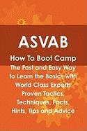 ASVAB How to Boot Camp: The Fast and Easy Way to Learn the Basics with World Class Experts Proven Tactics, Techniques, Facts, Hints, Tips and