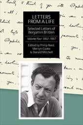 Letters from a Life: The Selected Letters of Benjamin Britten, 1913-1976: Volume Four: 1952-1957 - Reed, Philip / Cooke, Mervyn / Mitchell, Donald