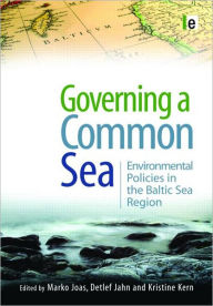 Governing a Common Sea: Environmental Policies in the Baltic Sea Region - Marko Joas