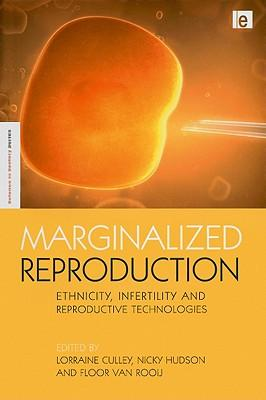 Marginalized reproduction: ethnicity, infertility and reproductive technologies
