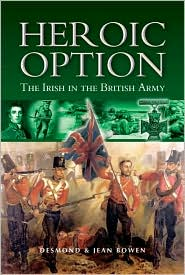 Heroic Option: The Irish in the British Army - Desmond Bowen, Jean Bowen