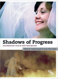 Shadows of Progress: Documentary Film in Post-War Britain - Patrick Russell