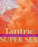 Tantric Super Sex: Intensify Your Love Life Week by Week