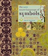 The New Secret Language of Symbols: An Illustrated Key to Unlocking Their Deep and Hidden Meanings