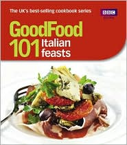 Good Food: 101 Italian Feasts: Triple-Tested Recipes - BBC Books