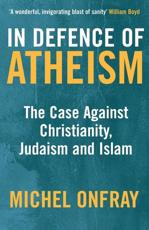 In Defence of Atheism - Michel Onfray (author), Jeremy Leggatt (translator)