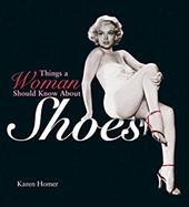 Things a Woman Should Know about Shoes - Homer, Karen