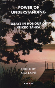 Power of Understanding: Essays in Honour of Veikko Tahka - Aira Laine
