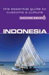 Culture Smart! Indonesia: A Quick Guide to Customs and Etiquette - Saunders, Graham