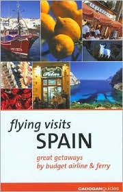 Flying Visits Spain: Great Getaways by Budget Airline, Train and Ferry - Dana Facaros