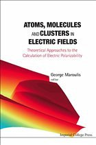 Atoms, Molecules and Clusters in Electric Fields: Theoretical Approaches to the Calculation of Electric Polarizability - Maroulis, George
