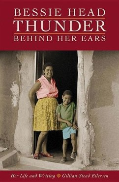 Bessie Head: Thunder Behind Her Ears: Her Life and Writing
