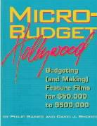 Micro-Budget Hollywood: Budgeting (And Making) Feature Films for $50,000 to $500,000