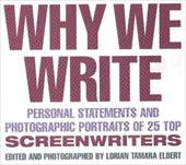 Why We Write: Personal Statements and Photographic Portraits of 25 Top Screenwriters - Elbert, Lorain Tamara / Elbert, Lorian T.