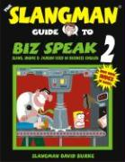 The Slangman Guide to Biz Speak 2: Slang, Idioms & Jargon Used in Business English