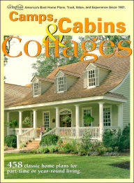 Camps, Cabins and Cottages: 458 Classic Home Plans for Part-Time or Year-Round Living - Garlinghouse
