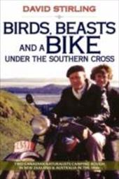 Birds, Beasts and a Bike Under the Southern Cross: Two Canadian Naturalists Camping Rough in New Zealand and Australia in the 1950 - Stirling, David