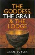 The Goddess, the Grail & the Lodge