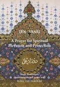 A Prayer for Spiritual Elevation and Protection - Ibn 'Arabi, Muhyiddin