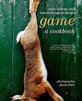Game: A Cookbook - Hilferty, Trish / Norrington-Davies, Tom / Lowe, Jason