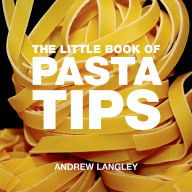 The Little Book of Pasta Tips - Andrew Langley