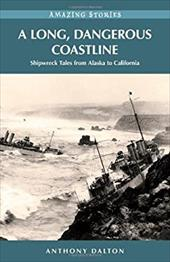 A Long, Dangerous Coastline: Shipwreck Tales from Alaska to California - Dalton, Anthony