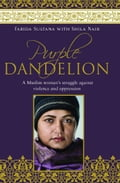Purple Dandelion: A Muslim woman's struggle against violence and oppression - Farida Sultana with Shila Nair