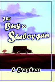 The Bus to Sheboygan - Lori Brashear