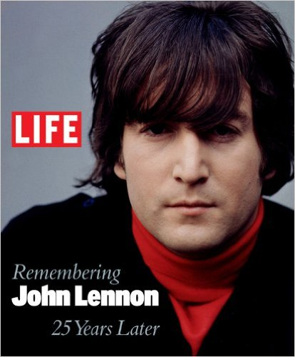 Life: Remembering John Lennon: 25 Years Later - Editors of Life
