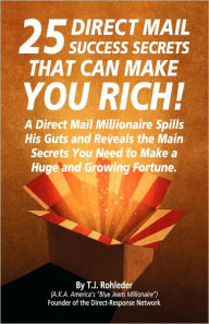 25 Direct Mail Success Secrets That Can Make You Rich - T.J. Rohleder
