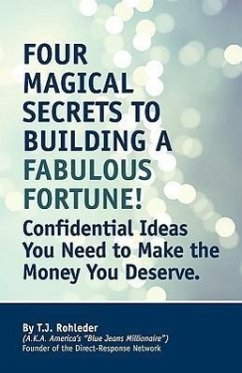 Four Magical Secrets to Building a Fabulous Fortune! - Rohleder, T. J.
