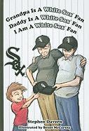 Grandpa Is a White Sox Fan, Daddy Is a White Sox Fan, I Am a White Sox Fan