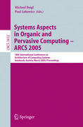 Systems Aspects in Organic and Pervasive Computing - ARCS 2005