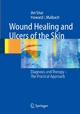 Wound Healing and Ulcers of the Skin - Avi Shai;  Howard I. Maibach