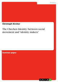The Chechen Identity: between social movement and 'identity makers' - Christoph Kircher