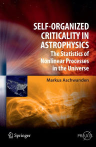 Self-Organized Criticality in Astrophysics: The Statistics of Nonlinear Processes in the Universe - Markus Aschwanden