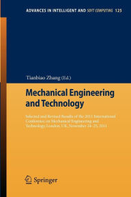 Mechanical Engineering and Technology: Selected and Revised Results of the 2011 International Conference on Mechanical Engineering and Technology, London, UK, November 24-25, 2011 - Tianbiao Zhang