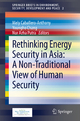 Rethinking Energy Security in Asia: A Non-Traditional View of Human Security - Mely Caballero-Anthony; Youngho Chang; Nur Azha Putra