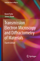 Transmission Electron Microscopy and Diffractometry of Materials - Brent Fultz; James M. Howe