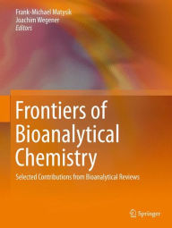 Frontiers of Bioanalytical Chemistry: Selected Contributions from Bioanalytical Reviews - Frank-Michael Matysik