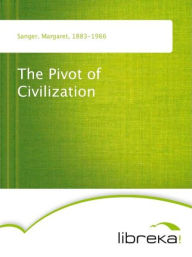 The Pivot of Civilization - Margaret Sanger