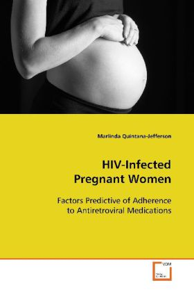 HIV-Infected Pregnant Women - Factors Predictive of Adherence to Antiretroviral Medications