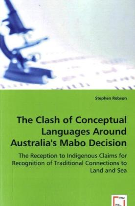 The Clash of Conceptual Languages Around Australia's Mabo Decision - The Reception to Indigenous Claims for Recognition of Traditional Connections to Land and Sea - Robson, Stephen