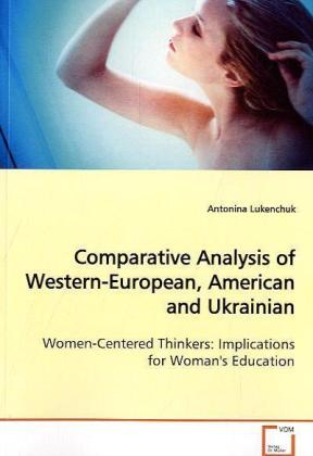 Comparative Analysis of Western-European, American and Ukrainian - Women-Centered Thinkers: Implications for Woman's Education - Lukenchuk, Antonina