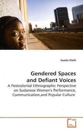Gendered Spaces and Defiant Voices - A Postcolonial Ethnographic Perspective on Sudanese  Women's Performance, Communication,and Popular  Culture