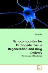 Nanocomposites for Orthopedic Tissue Regeneration and Drug Delivery - Huinan Liu