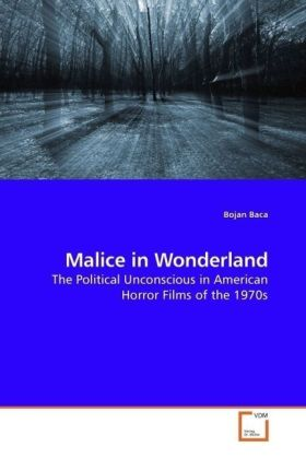 Malice in Wonderland - The Political Unconscious in American Horror Films of the 1970s - Baca, Bojan