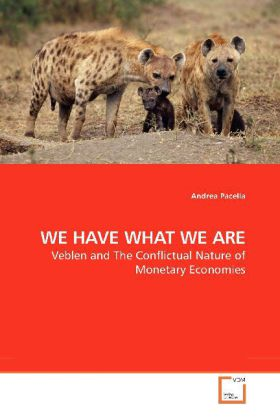 WE HAVE WHAT WE ARE - Veblen and The Conflictual Nature of Monetary Economies - Pacella, Andrea