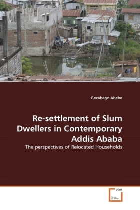Re-settlement of Slum Dwellers in Contemporary Addis Ababa - The perspectives of Relocated Households